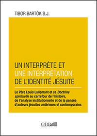 Un interprète et une interprétation de l'identité Jésuite. Le Pere Louis lallemant et sa doctrine spirituelle au carrefour de l'histoire, de l'analyse institutionnel.