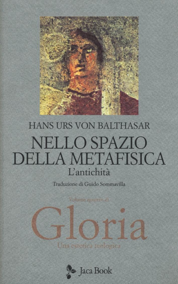 Gloria. Una estetica teologica. Vol. 4: Nello spazio della metafisica. L'antichità.
