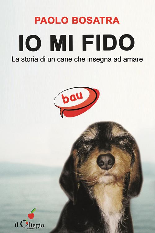 Io mi fido. La storia di un cane che insegna ad amare.