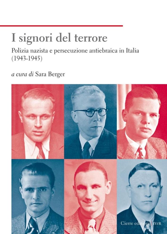 I signori del terrore. Polizia nazista e persecuzione antiebraica in Italia (1943-1945).