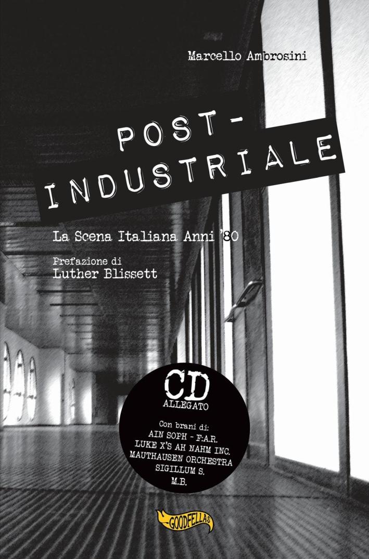 Post-industriale. La scena italiana anni '80. Con CD Audio