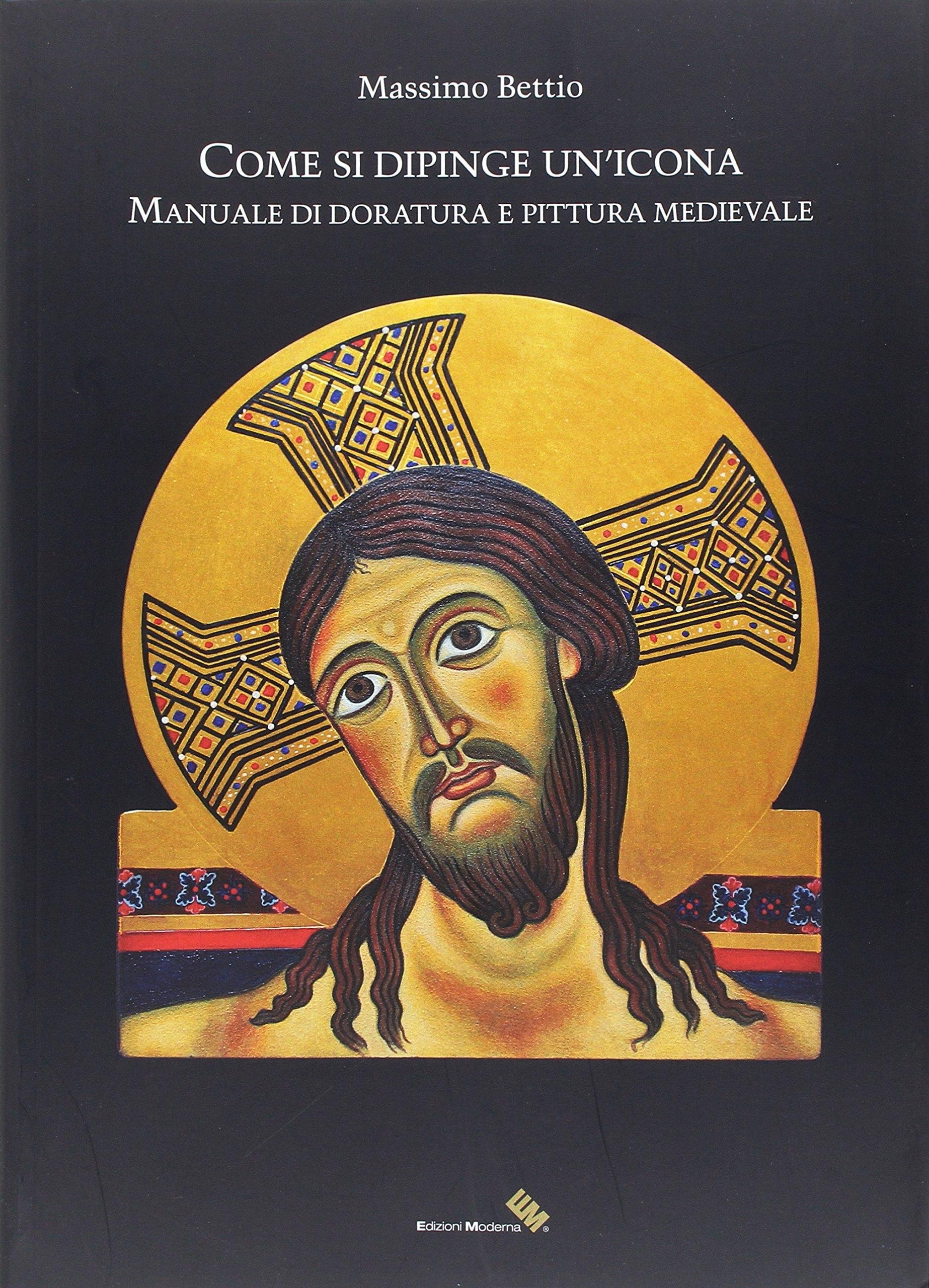 Come Si Dipinge un'Icona. Manuale di Doratura e Pittura Medievale.