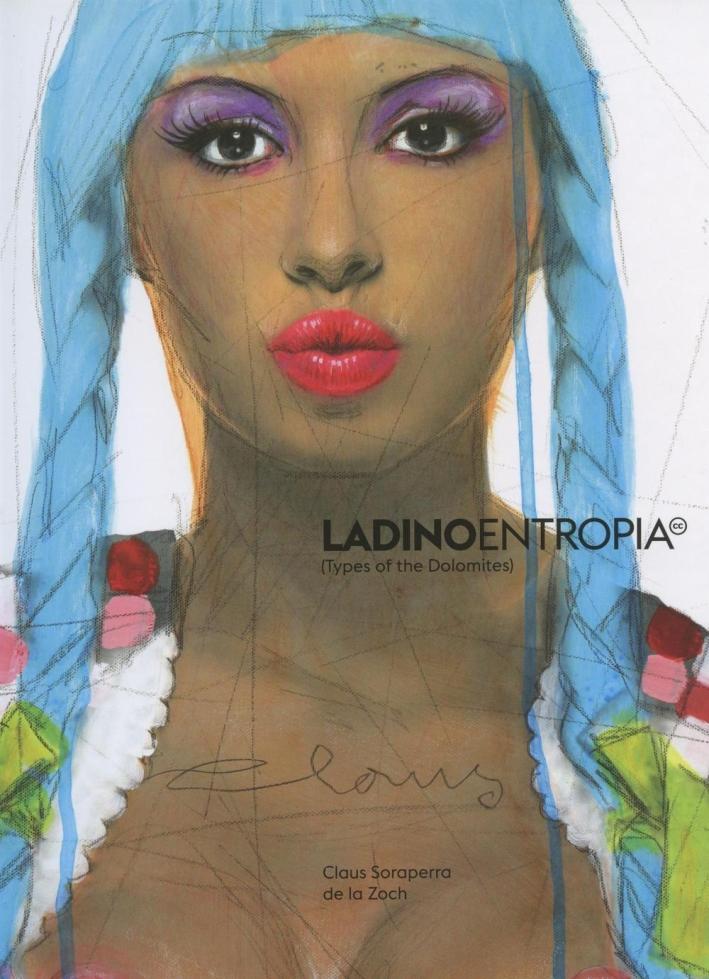Ladinoentropia (Types of the Dolomites). Ediz. ladina e inglese.