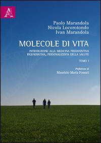 Molecole di vita. Introduzione alla medicina prediventiva, rigenerativa, personalizzata della salute. Vol. 1.