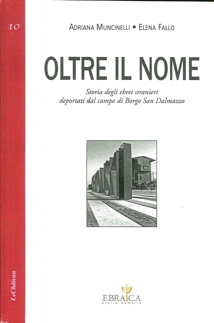 Oltre il Nome. Storia degli Ebrei Stranieri Deportati dal Campo di Borgo San Dalmazzo.