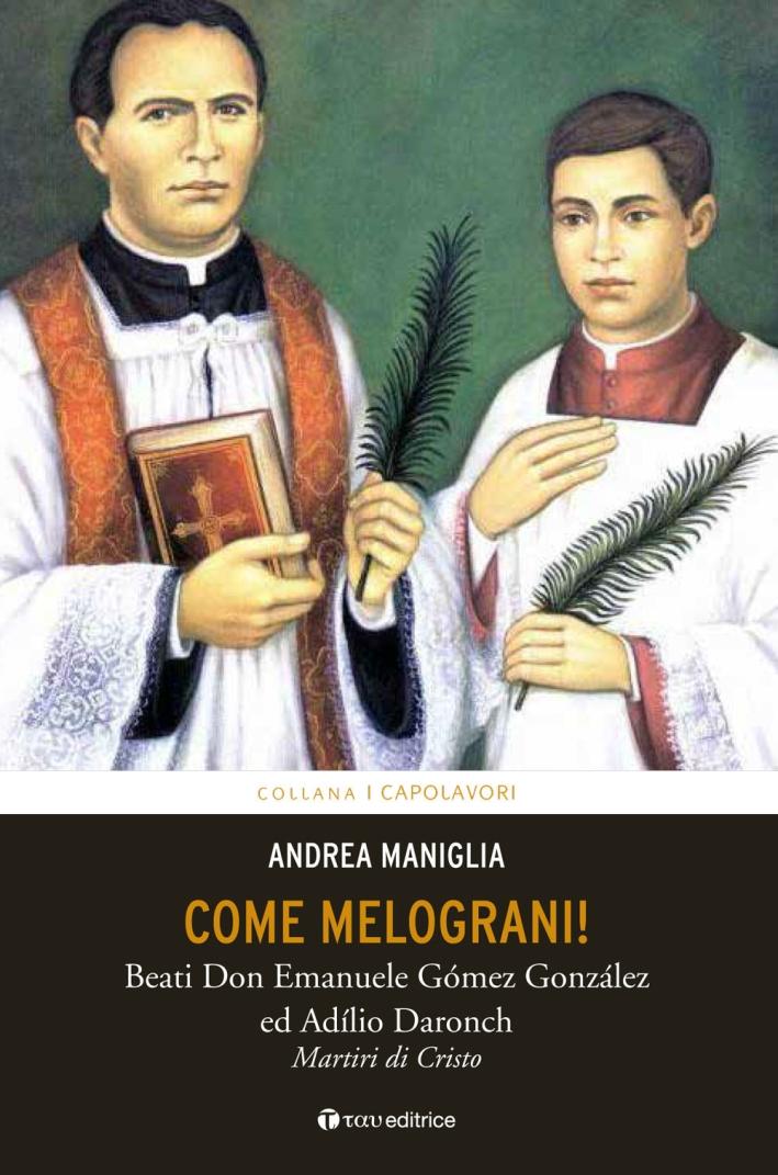 Come Melograni. Don Emanuele Gomez Gonzalez e Adilio Daronoch. Martiri Cristo.