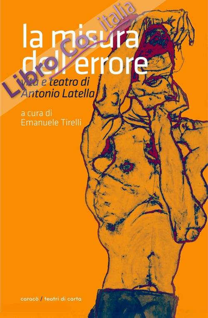 La Misura Dell'Errore. Vita e Teatro di Antonio Latella.