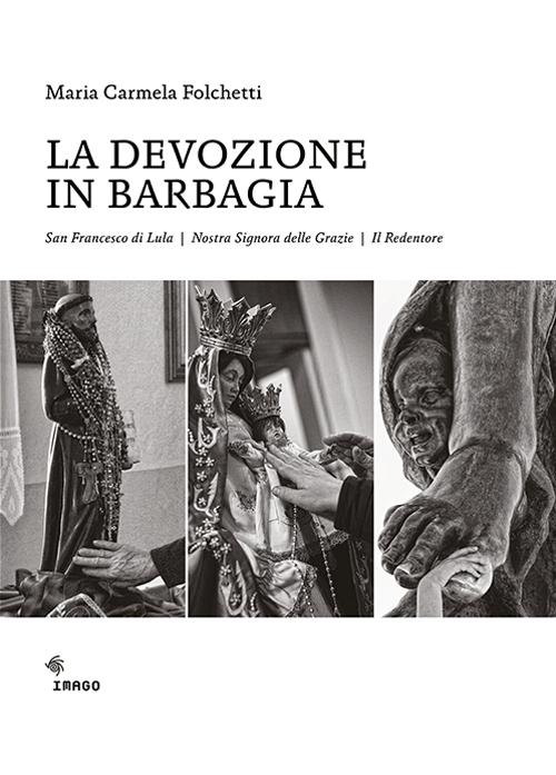 La devozione in Barbagia. San Francesco di Lula, Nostra Signora delle Grazie, il Redentore. Ediz. illustrata
