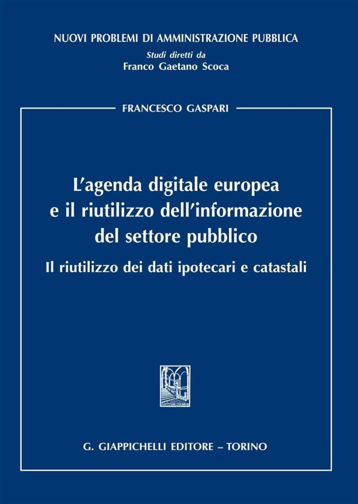 L'agenda digitale europea e il riutilizzo dell'informazione del settore pubblico. Il riutilizzo dei dati ipotecari e catastali.