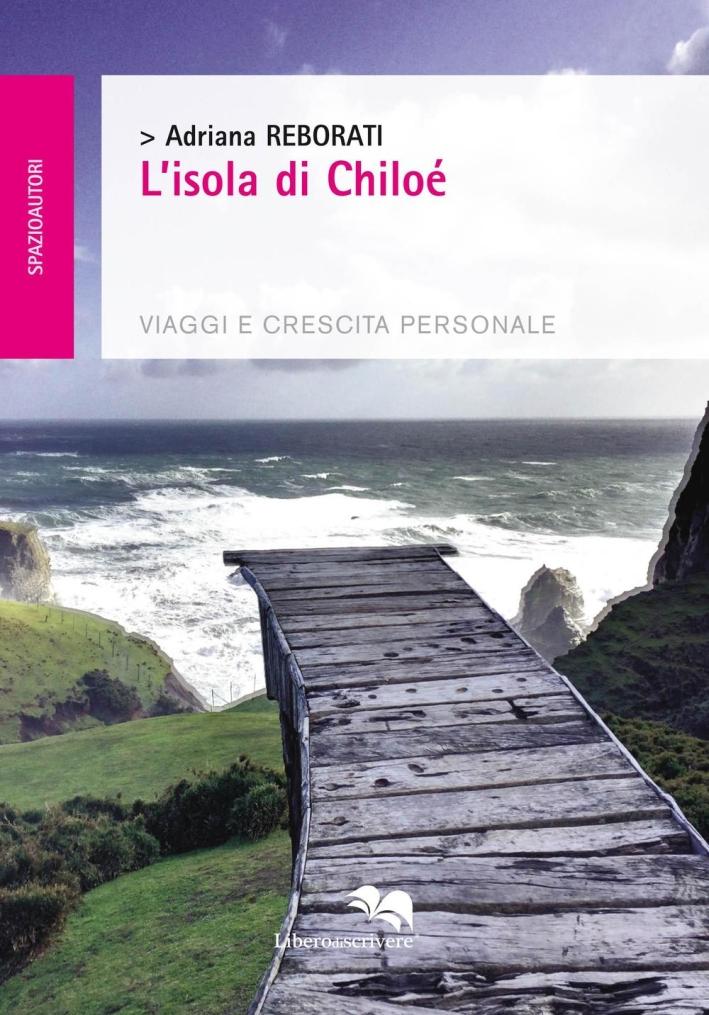 L'isola di Chiloé. Viaggi e crescita personale.