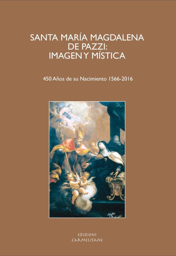 Santa María Magdalena De Pazzi. Imagen y mística. (450 Años de su nacimient 1566-2016). Ediz. italiana, inglese, francese, tedesca e spagnola.