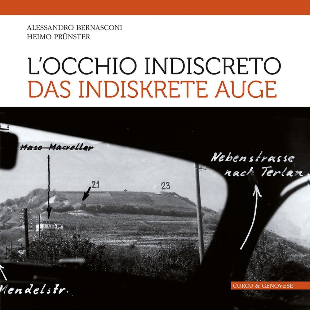 L'Occhio Indiscreto-Das Indiskrete Auge. I Bunker del Vallo Alpino Littorio in Alto Adige Visti Attraverso le Fotografie dello Spionaggio Germanico.
