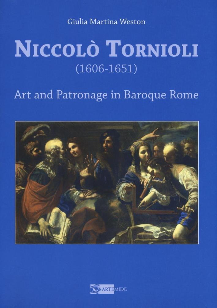 Niccolo Tornioli (1606-1651). Art and Patronage in Baroque Rome.