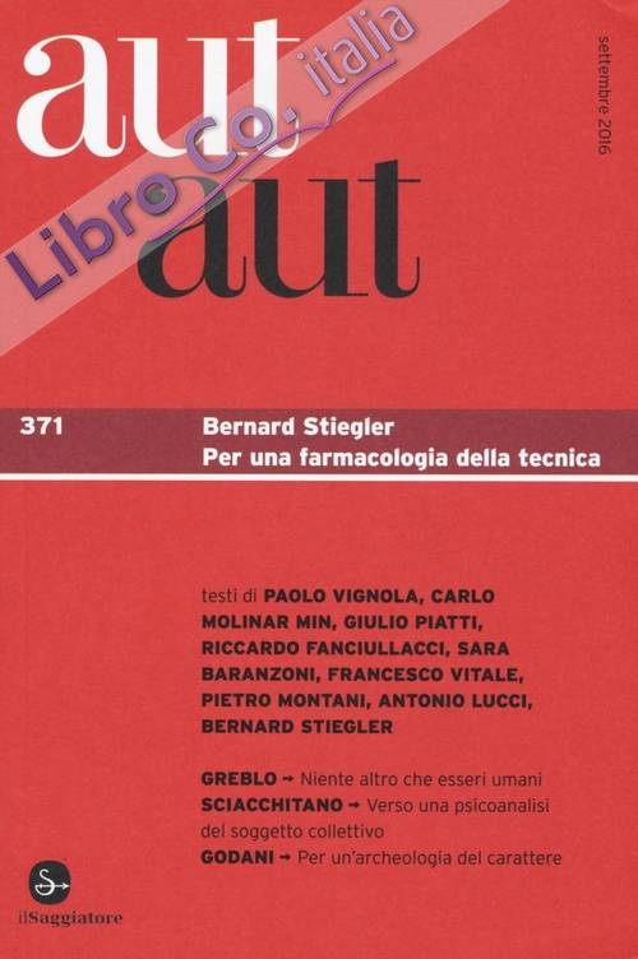 Aut aut. Vol. 371: Bernard Stiegler. Per una farmacologia della tecnica