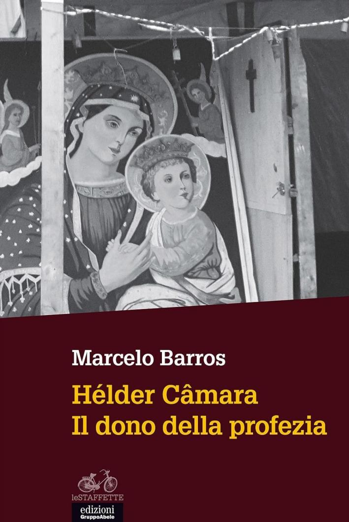 Hélder Câmara. Il dono della profezia.