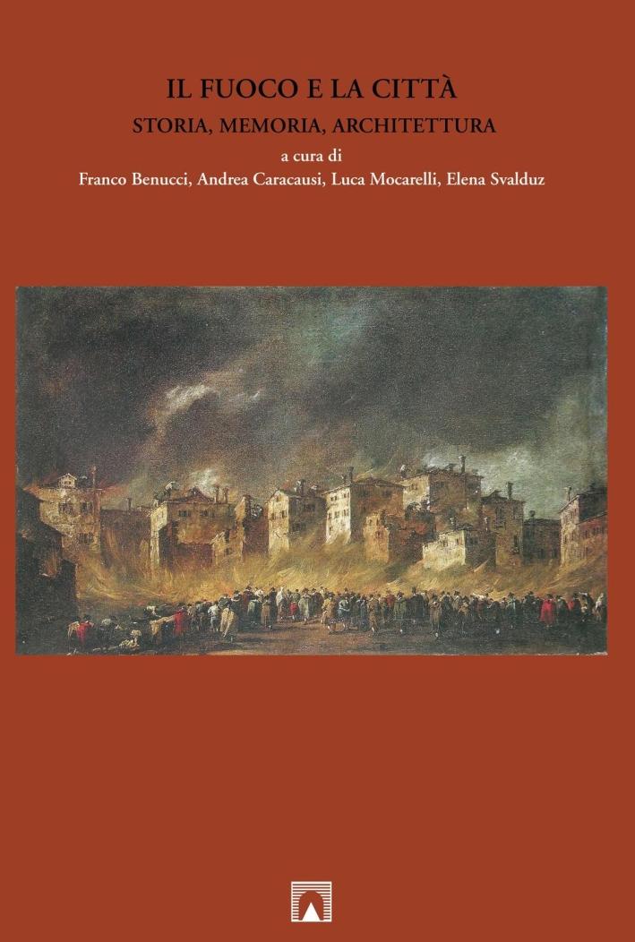 Il fuoco e la città. Storia, memoria, architettura. Ediz. multilingue.