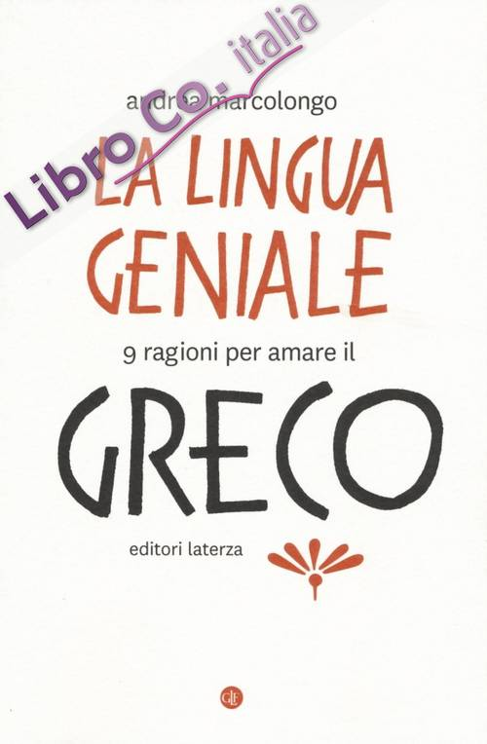 Lingua geniale. 9 ragioni per amare il Greco.