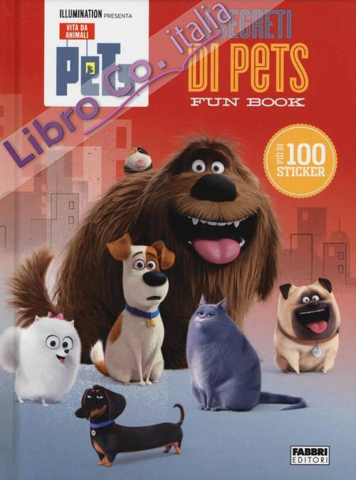 I segreti di Pets. Fun book. Pets. Vita da animali. Con adesivi. Ediz. illustrata