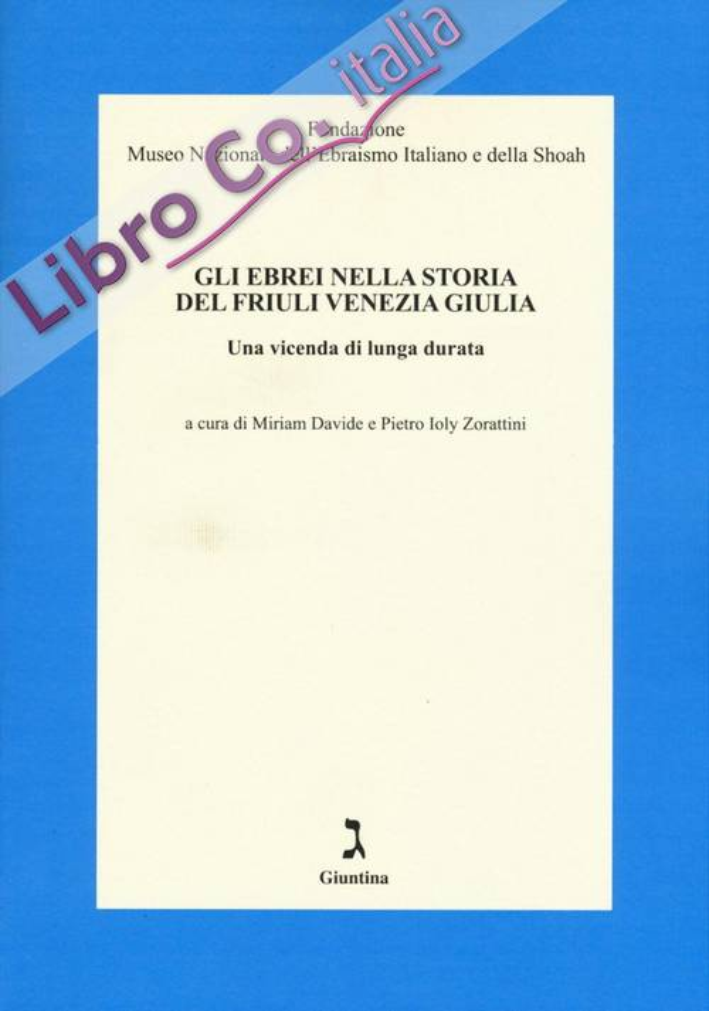 Gli ebrei nella storia del Friuli Venezia Giulia. Una vicenda di lunga durata.