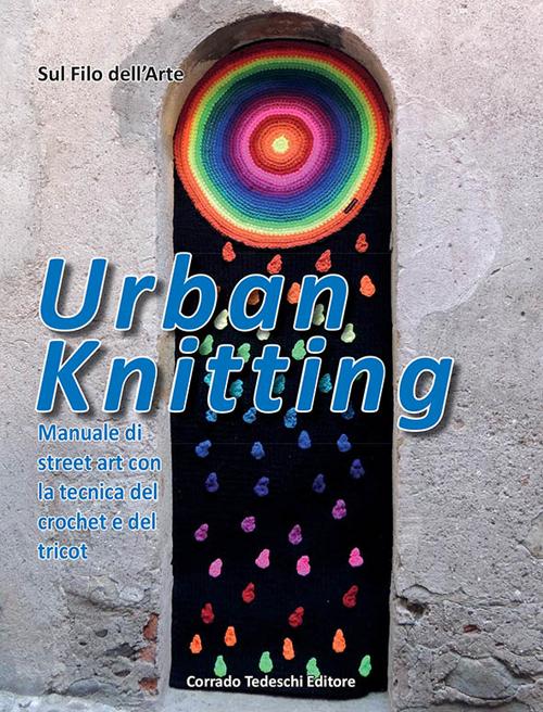 Urban knitting. Manuale di street art con la tecnica del crochet e del tricot. Ediz. illustrata