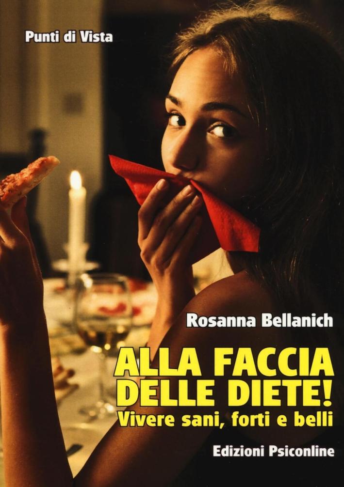 Alla faccia delle diete! Vivere sani, forti e belli