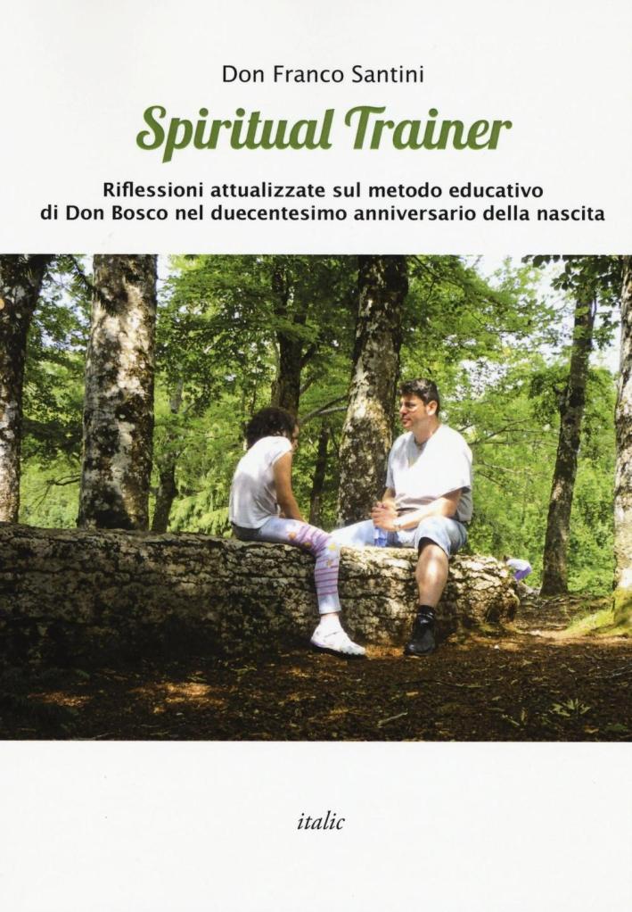 Spiritual trainer. Riflessioni attualizzate sul metodo educativo di Don Bosco nel duecentesimo anniversario della nascita.