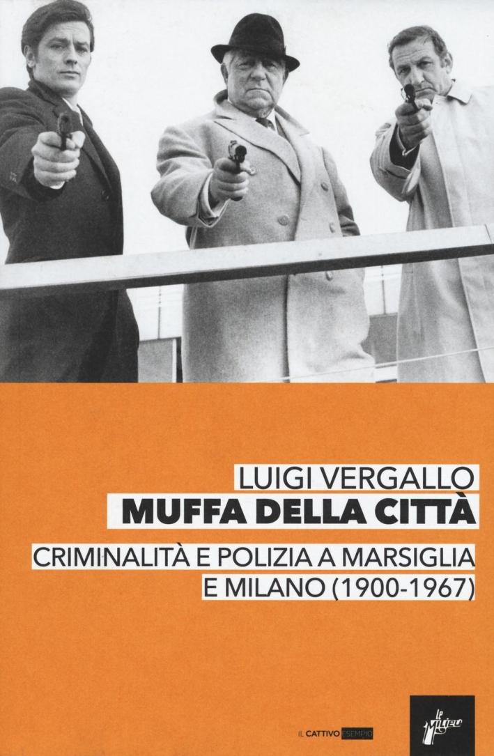 Muffa dalle città. Criminalità e polizia a Marsiglia e Milano (1900-1967).