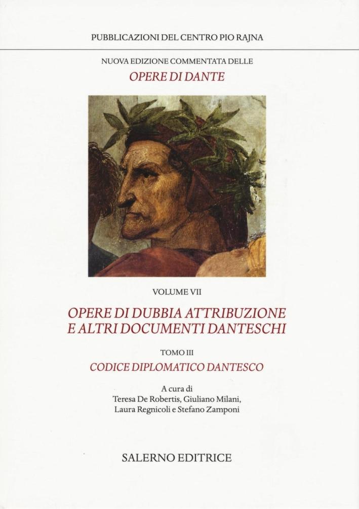 Nuova edizione commentata delle opere di Dante. Vol. 7/3: Opere di dubbia attribuzione e altri documenti danteschi: Codice diplomatico dantesco.