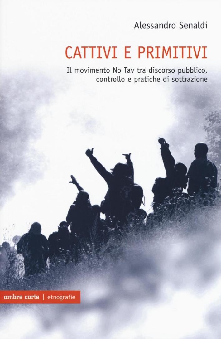 Cattivi e primitivi. Il movimento No Tav tra discorso pubblico, controllo e pratiche di sottrazione.