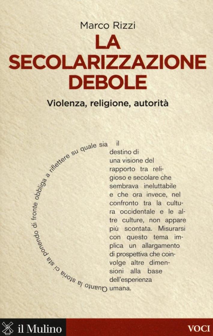La secolarizzazione debole. Violenza, religione, autorità.