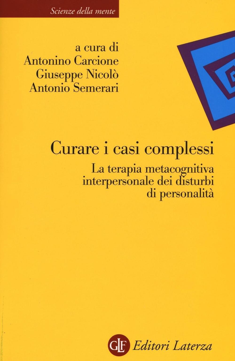 Curare i casi complessi. La terapia metacognitiva interpersonale dei disturbi di personalità