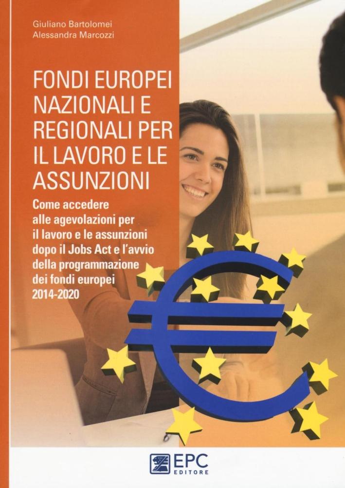 Fondi europei nazionali e regionali per il lavoro e le assunzioni. Come accedere alle agevolazioni per il lavoro e le assunzioni dopo il Jobs Act