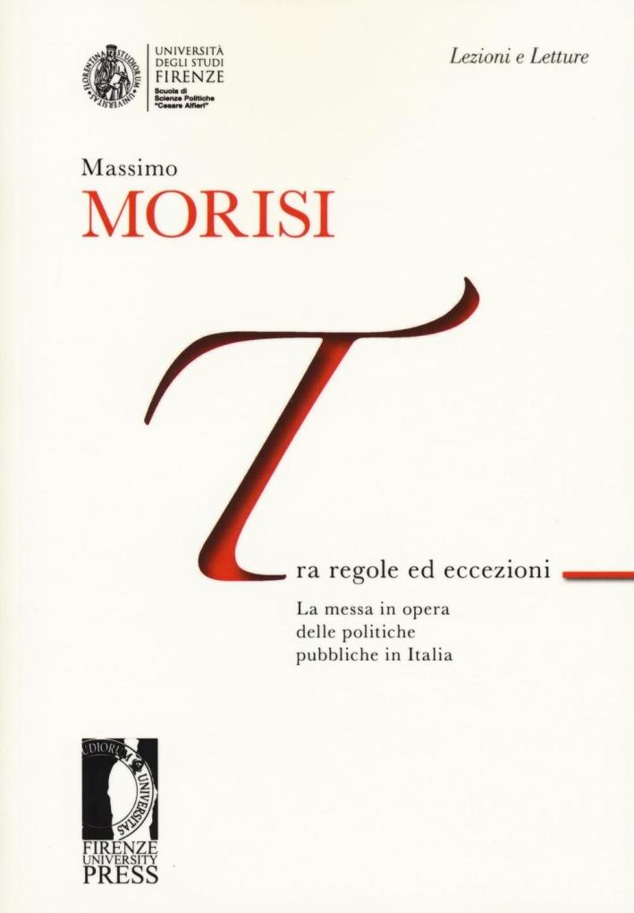 Tra regole ed eccezioni. La messa in opera delle politiche pubbliche in Italia.