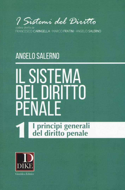 Il sistema del diritto penale. I principi generali del diritto penale. Vol. 1.