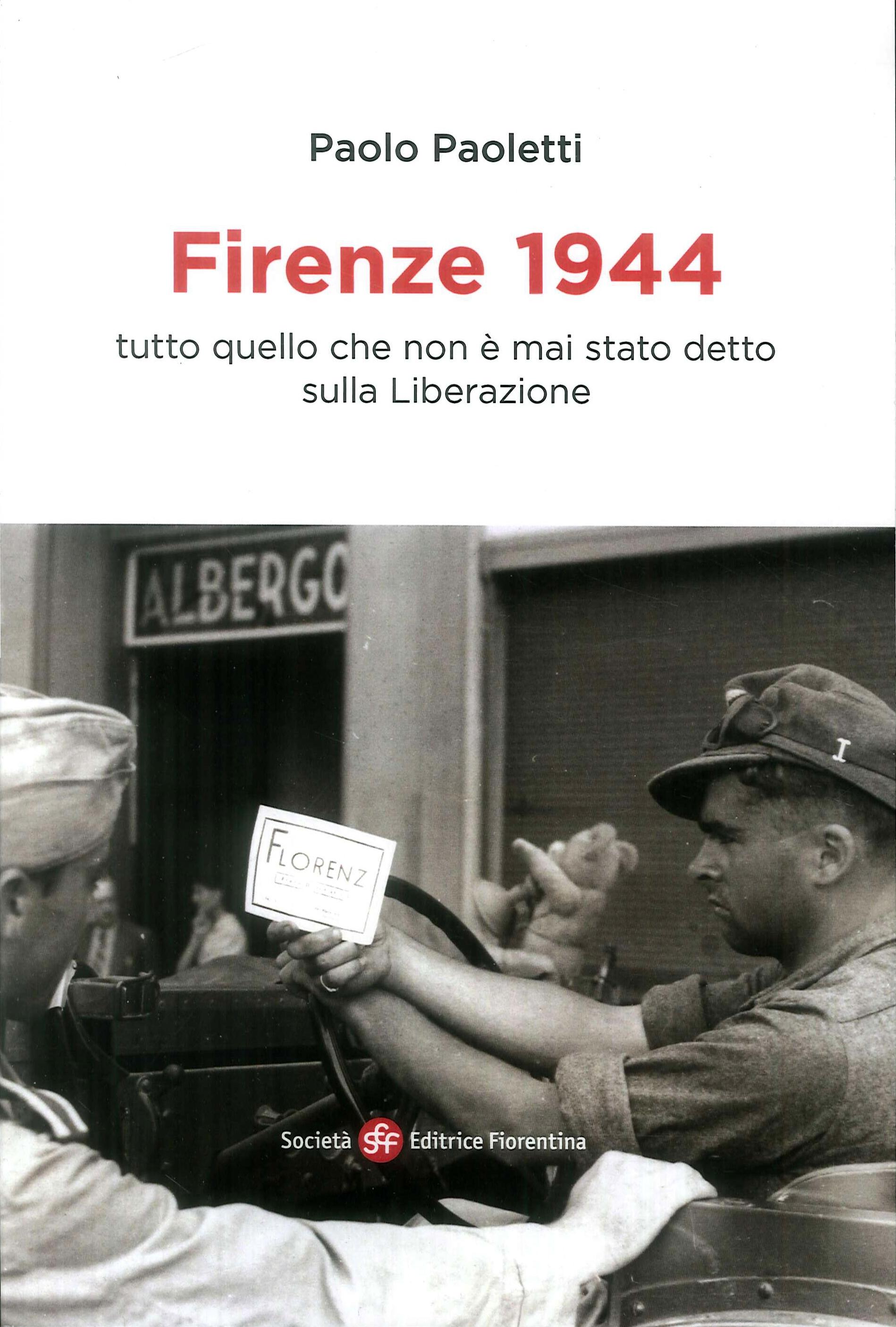 Firenze 1944. Tutto quello che non è mai stato detto sulla liberazione.