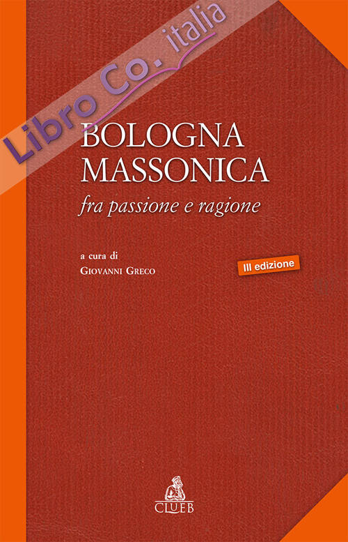 Bologna massonica. Fra passione e ragione