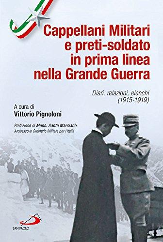 I cappellani militari d'Italia e i preti-soldato in prima linea nella grande guerra. Diari, relazioni, elenchi