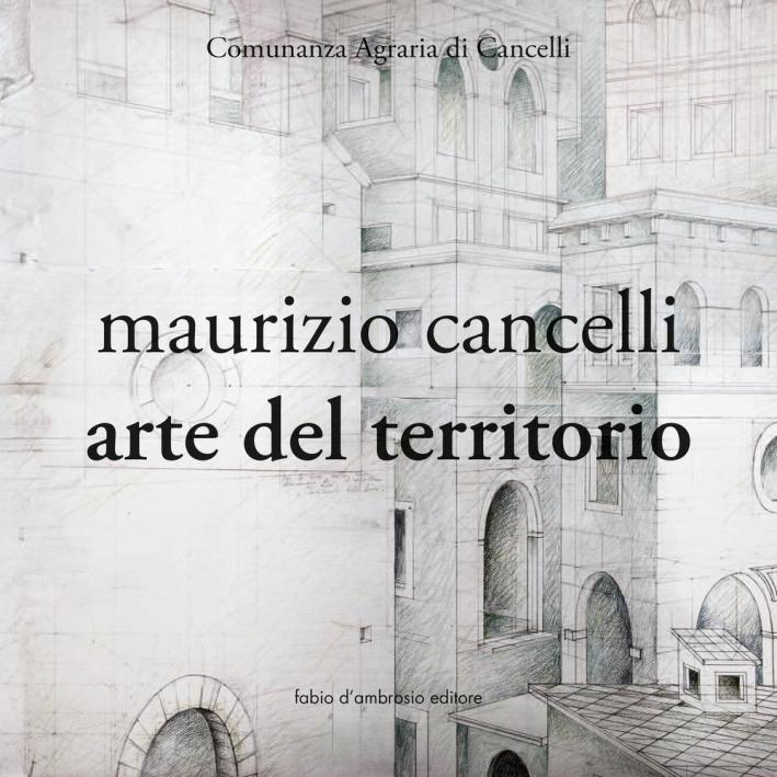 Maurizio Cancelli. Arte del territorio. Catalogo della mostra. Ediz. illustrata