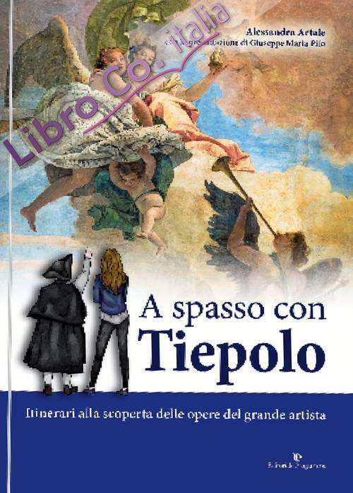 A spasso con Tiepolo. Itinerari alla scoperta delle opere del grande artista