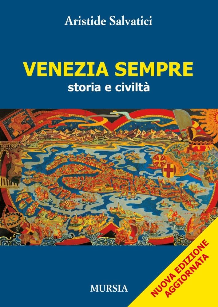 Venezia sempre. Storia e civiltà.