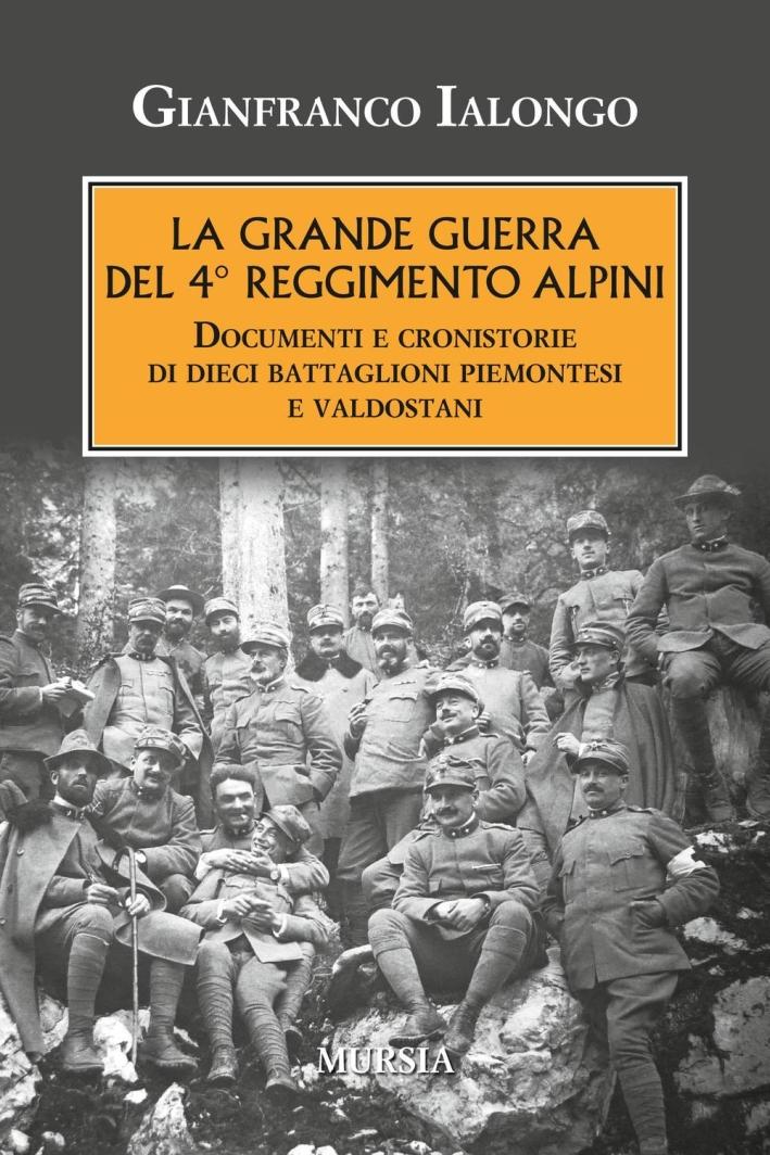 La Grande guerra del 4° Reggimento Alpini. Documenti e cronistorie di dieci battaglioni piemontesi e valdostani.