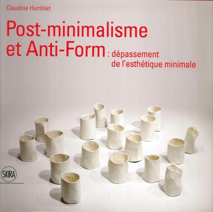 Post-Minimalisme Et Anti-Form. Dépassement De l'Esthétique Minimale.