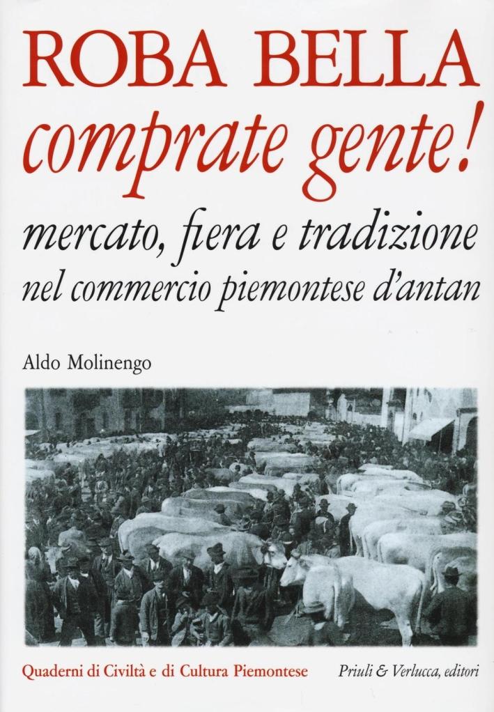 Roba Bella Comprate Gente! Mercato, Fiera e Tradizione nel Commercio Piemontese d'Antan.