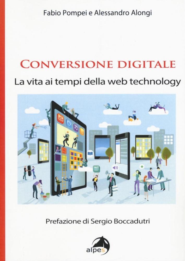 Conversione digitale. La vita ai tempi della web technology.