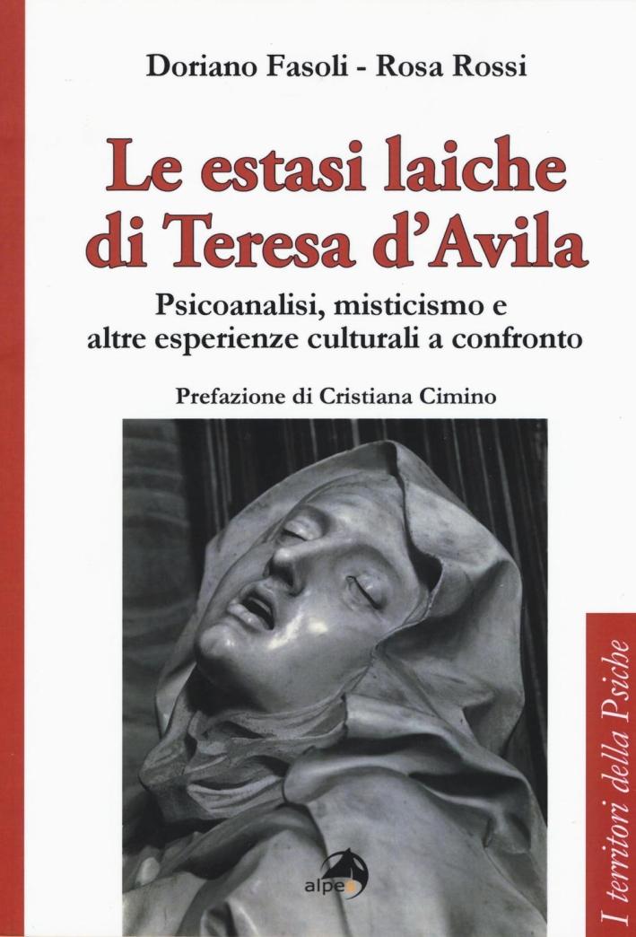 Le estasi laiche di Teresa d'Avila. Psicoanalisi, misticismo e altre esperienze culturali a confronto.