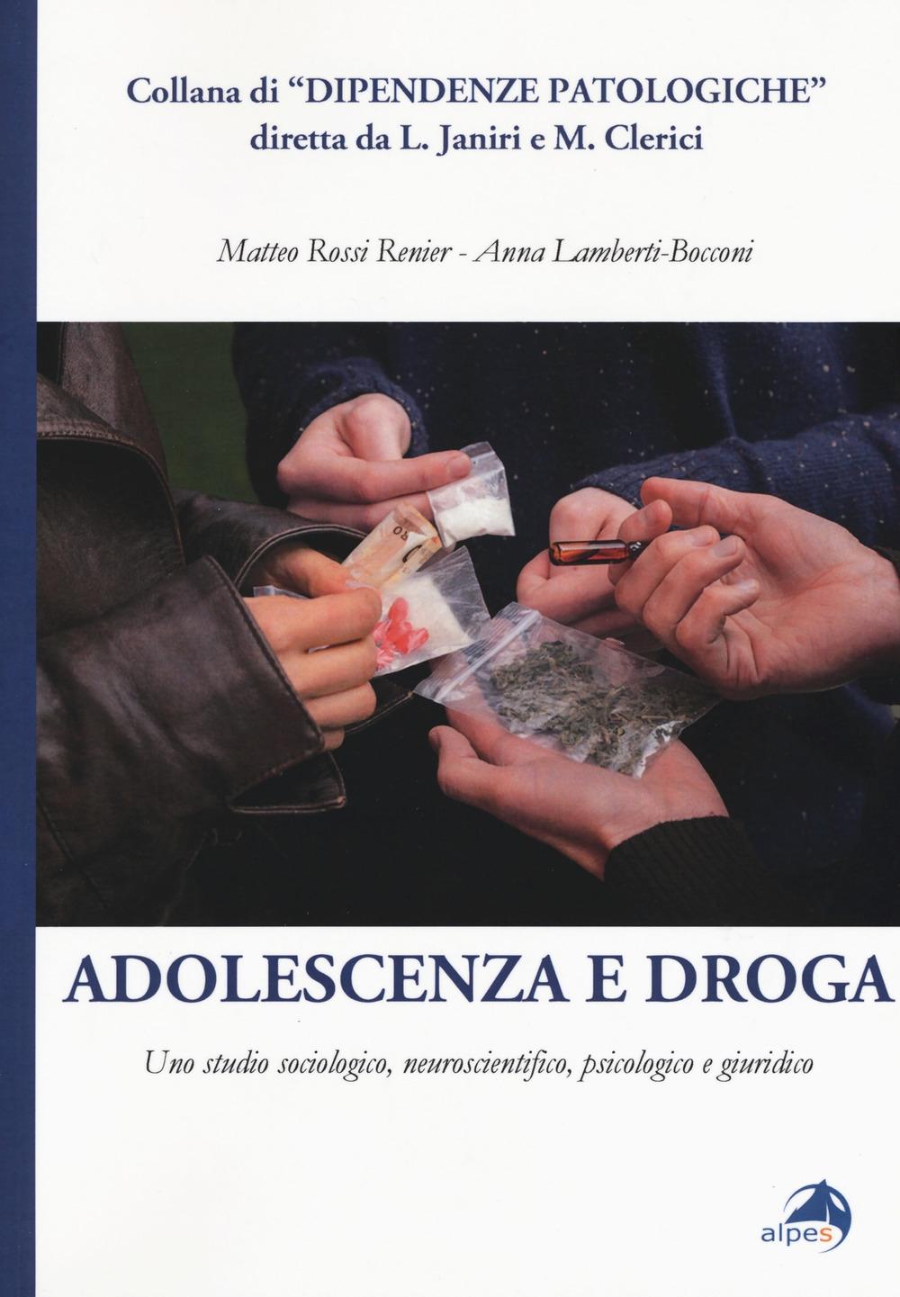 Adolescenza e droga. Uno studio sociologico, neuroscientifico, psicologico e giuridico.