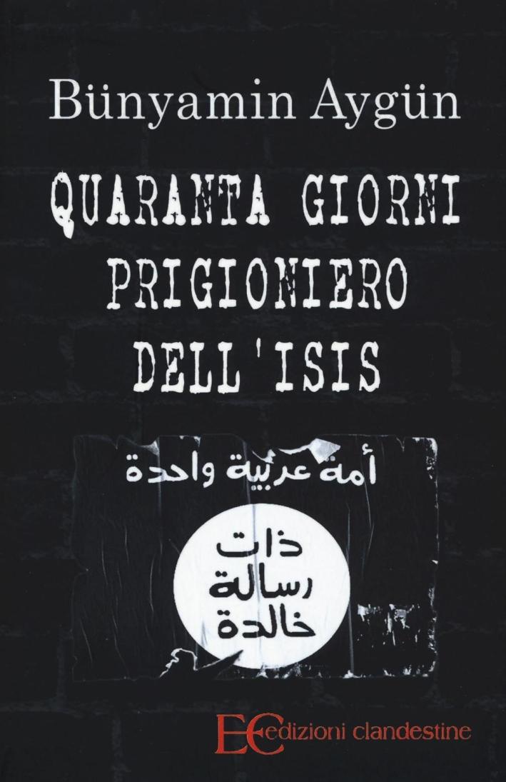 40 giorni prigioniero dell'Isis.