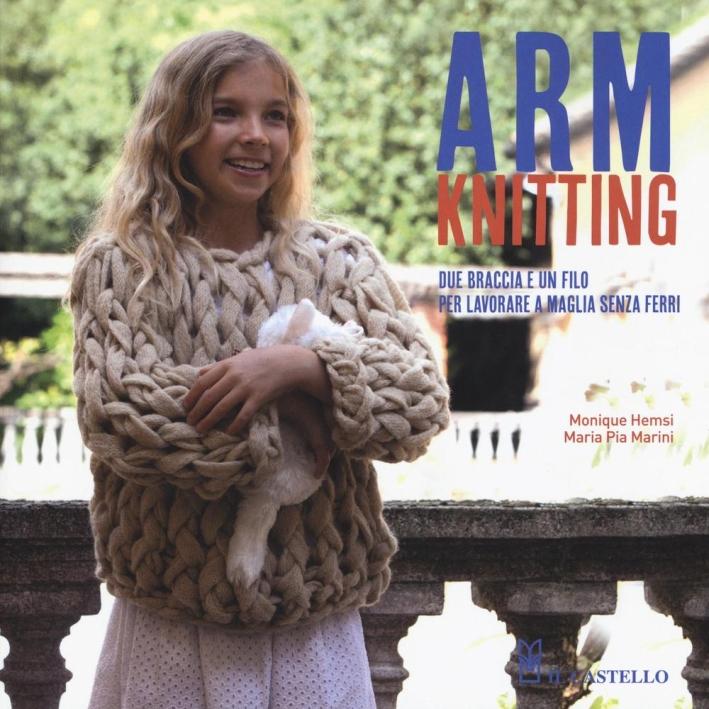 Arm Knitting. Due braccia e un filo per lavorare a maglia senza ferri.