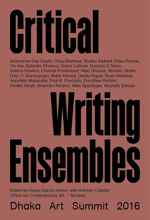 Dhaka art summit 2016. Critical writing ensembles.