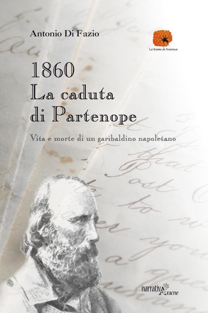 1860: la caduta di Partenope. Vita e morte di un garibaldino napoletano.